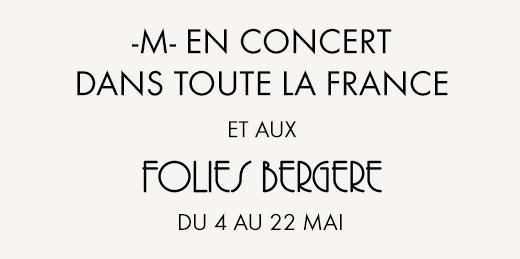 -M- en concert dans toute le France et aux Folies Bergère du 4 au 22 Mai